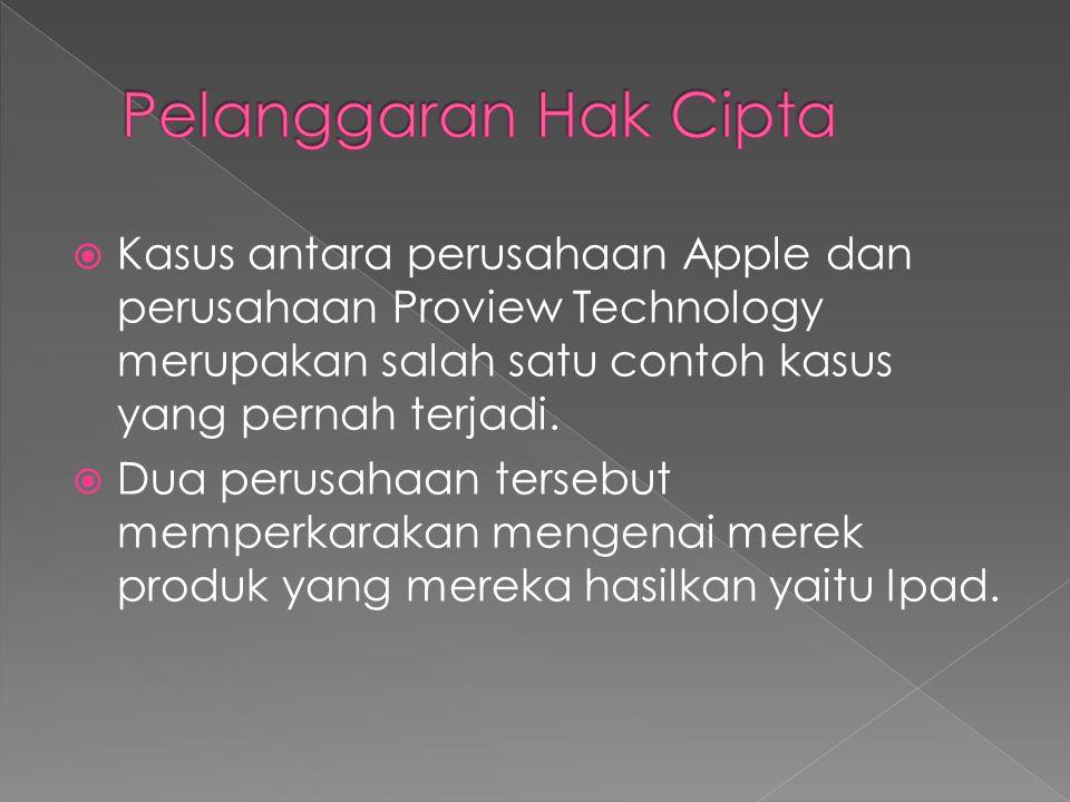  Kasus antara perusahaan Apple dan perusahaan Proview Technology merupakan salah satu contoh kasus yang pernah terjadi.