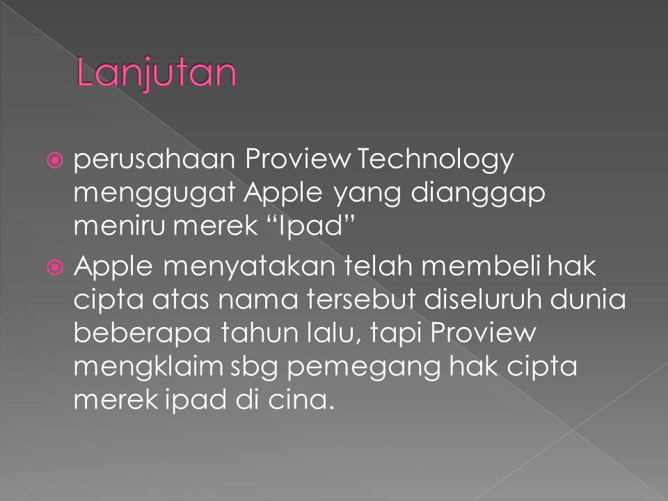  perusahaan Proview Technology menggugat Apple yang dianggap meniru merek Ipad  Apple menyatakan telah membeli hak cipta atas nama tersebut diseluruh dunia beberapa tahun lalu, tapi Proview mengklaim sbg pemegang hak cipta merek ipad di cina.