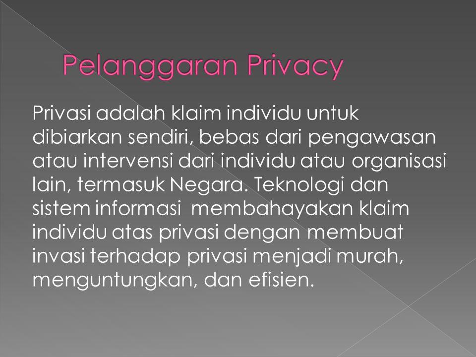 Privasi adalah klaim individu untuk dibiarkan sendiri, bebas dari pengawasan atau intervensi dari individu atau organisasi lain, termasuk Negara.
