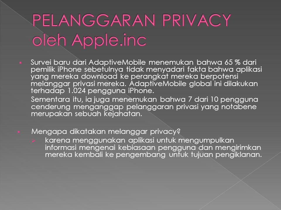  Survei baru dari AdaptiveMobile menemukan bahwa 65 % dari pemilik iPhone sebetulnya tidak menyadari fakta bahwa aplikasi yang mereka download ke perangkat mereka berpotensi melanggar privasi mereka.