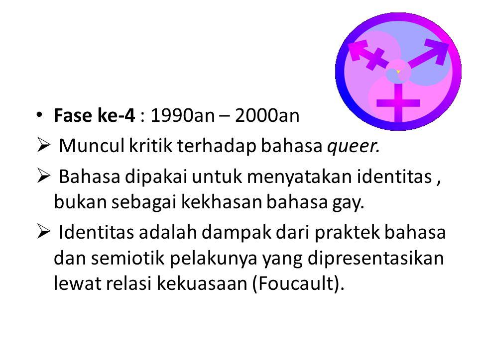 Fase ke-4 : 1990an – 2000an  Muncul kritik terhadap bahasa queer.