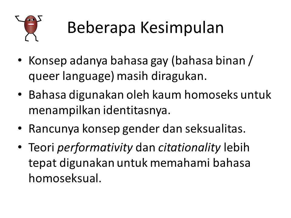 Beberapa Kesimpulan Konsep adanya bahasa gay (bahasa binan / queer language) masih diragukan.