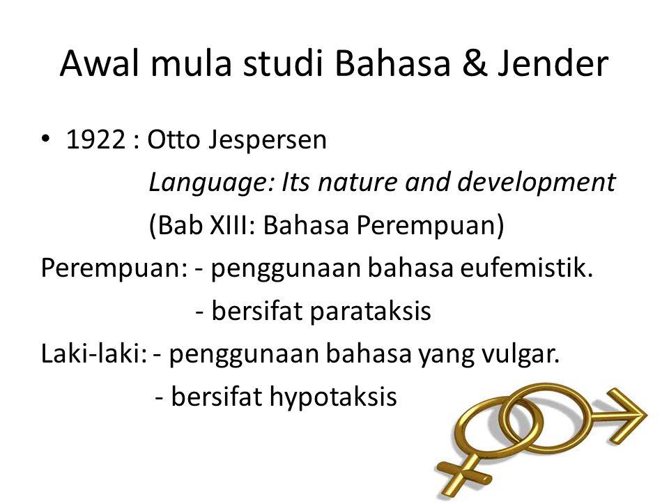 Awal mula studi Bahasa & Jender 1922 : Otto Jespersen Language: Its nature and development (Bab XIII: Bahasa Perempuan) Perempuan: - penggunaan bahasa eufemistik.