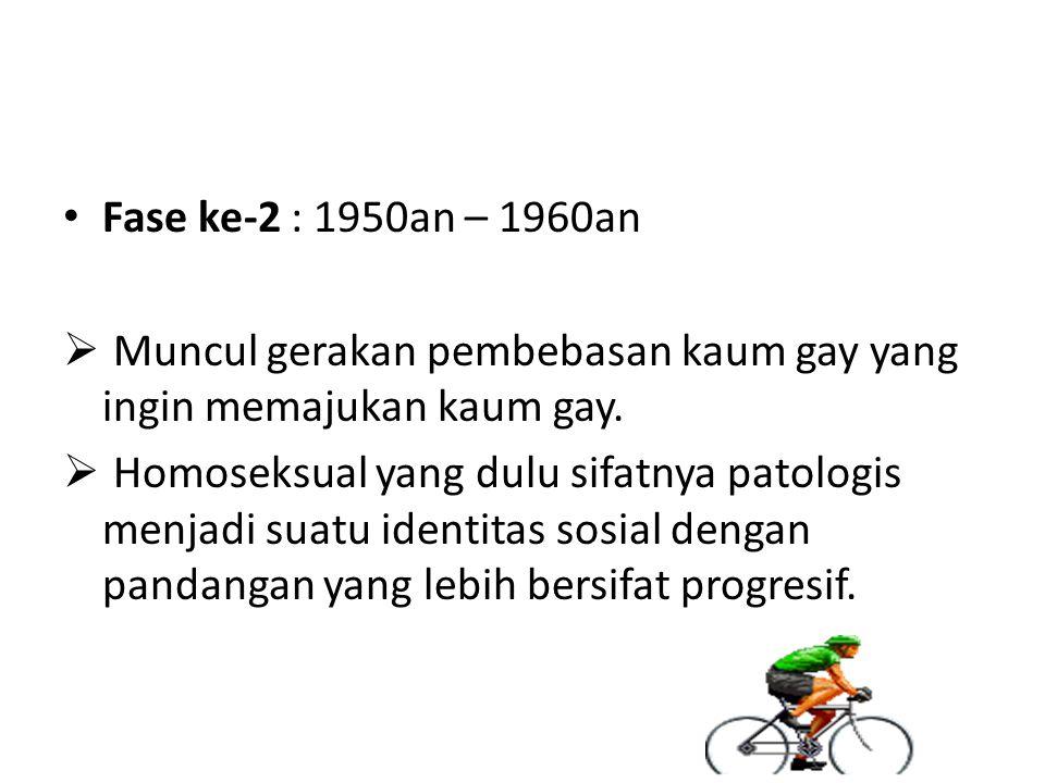 Fase ke-2 : 1950an – 1960an  Muncul gerakan pembebasan kaum gay yang ingin memajukan kaum gay.
