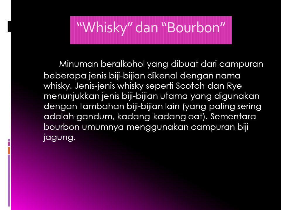 """""""Whisky"""" dan """"Bourbon"""" Minuman beralkohol yang dibuat dari campuran beberapa jenis biji-bijian dikenal dengan nama whisky. Jenis-jenis whisky seperti"""