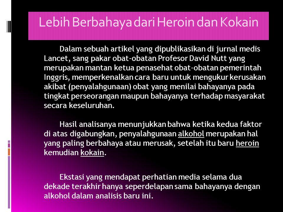 Lebih Berbahaya dari Heroin dan Kokain Dalam sebuah artikel yang dipublikasikan di jurnal medis Lancet, sang pakar obat-obatan Profesor David Nutt yan