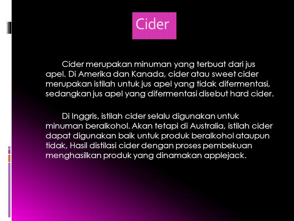 Cider Cider merupakan minuman yang terbuat dari jus apel. Di Amerika dan Kanada, cider atau sweet cider merupakan istilah untuk jus apel yang tidak di