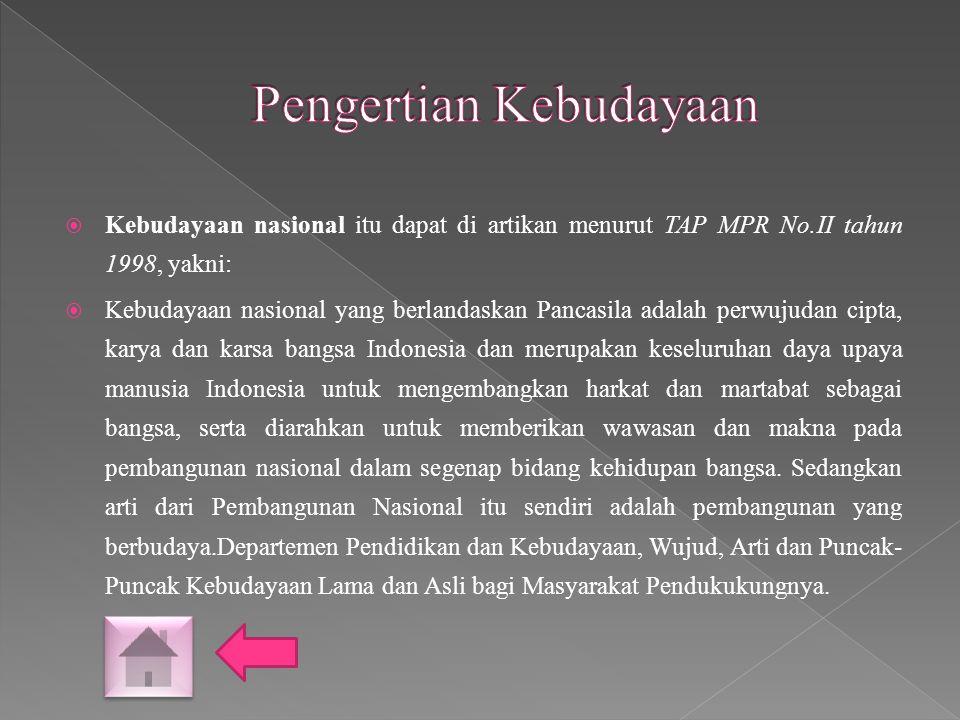  Kebudayaan nasional itu dapat di artikan menurut TAP MPR No.II tahun 1998, yakni:  Kebudayaan nasional yang berlandaskan Pancasila adalah perwujuda