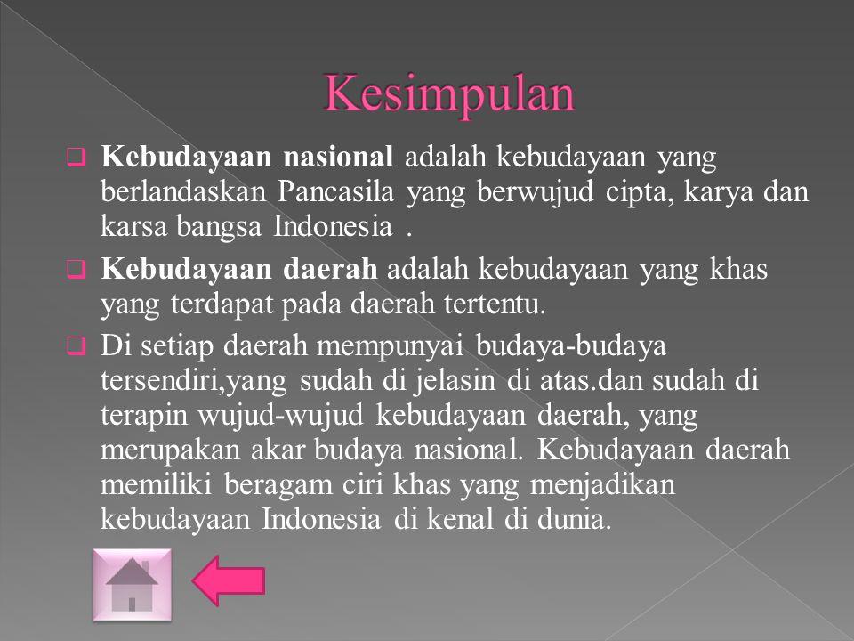  Kebudayaan nasional adalah kebudayaan yang berlandaskan Pancasila yang berwujud cipta, karya dan karsa bangsa Indonesia.  Kebudayaan daerah adalah