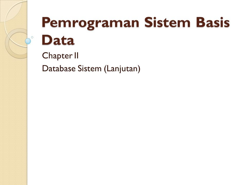 Pemrograman Sistem Basis Data Chapter II Database Sistem (Lanjutan)