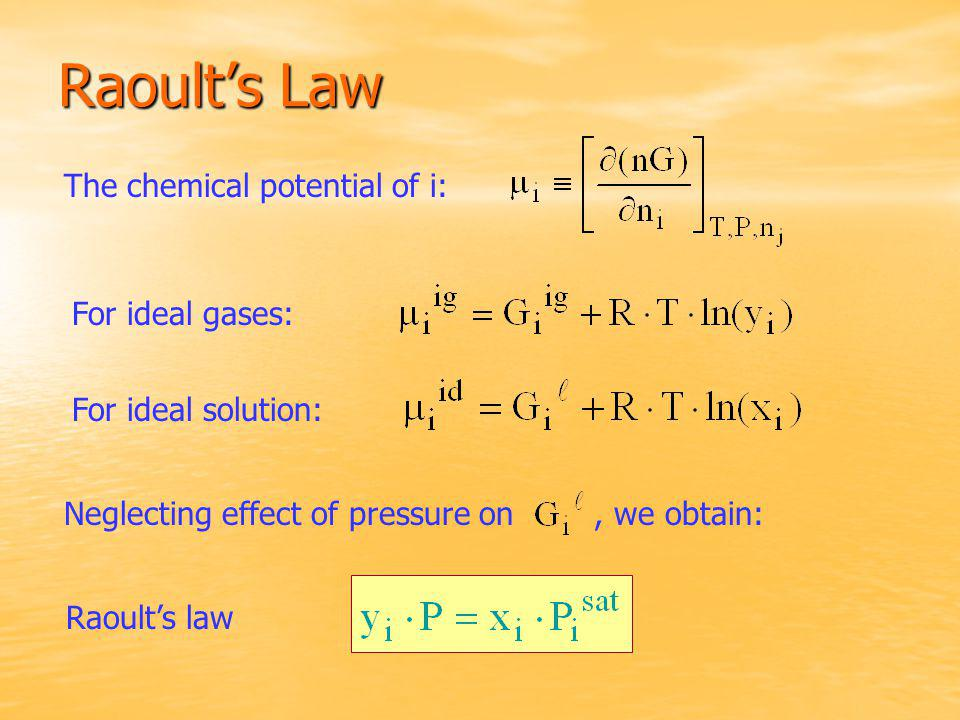 Raoult's Law For ideal gases: For ideal solution: Neglecting effect of pressure on, we obtain: Raoult's law The chemical potential of i:
