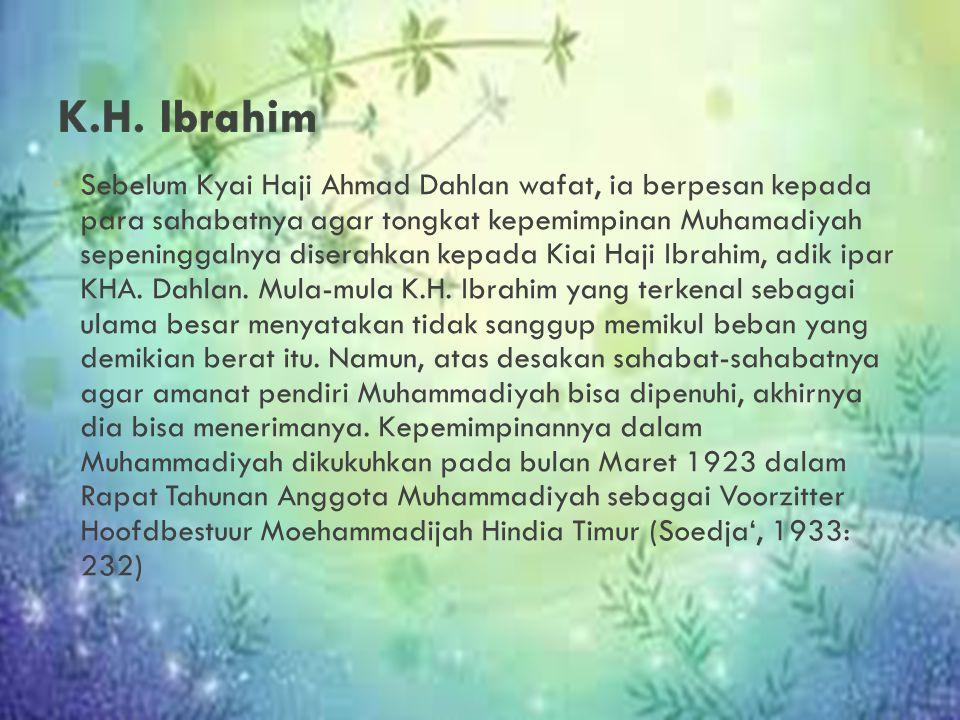 Sebelum Kyai Haji Ahmad Dahlan wafat, ia berpesan kepada para sahabatnya agar tongkat kepemimpinan Muhamadiyah sepeninggalnya diserahkan kepada Kiai H