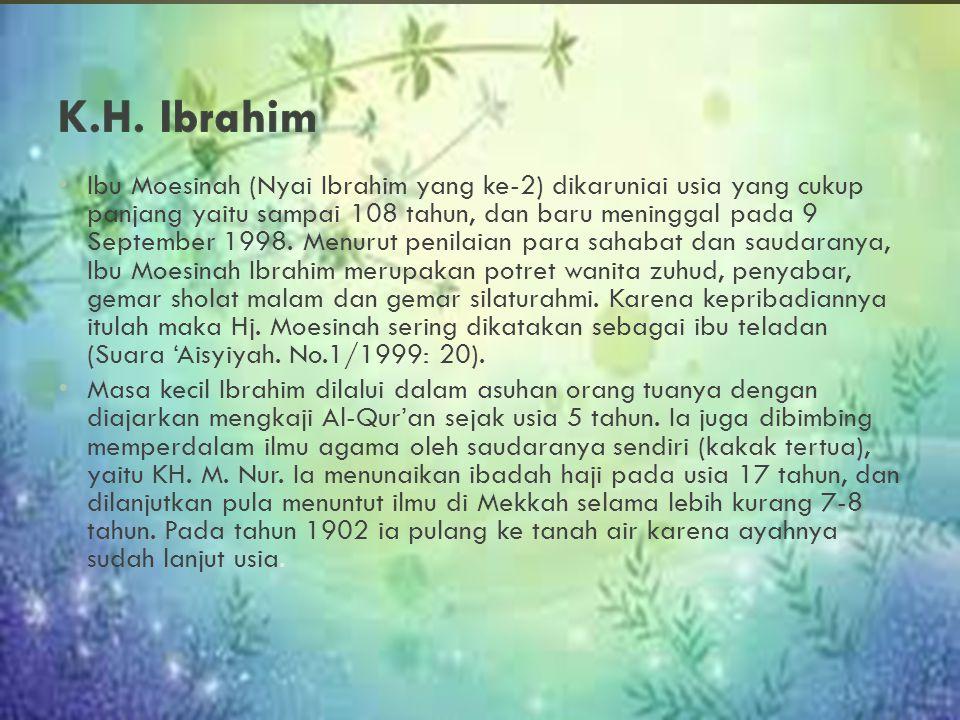 Ibu Moesinah (Nyai Ibrahim yang ke-2) dikaruniai usia yang cukup panjang yaitu sampai 108 tahun, dan baru meninggal pada 9 September 1998. Menurut pen