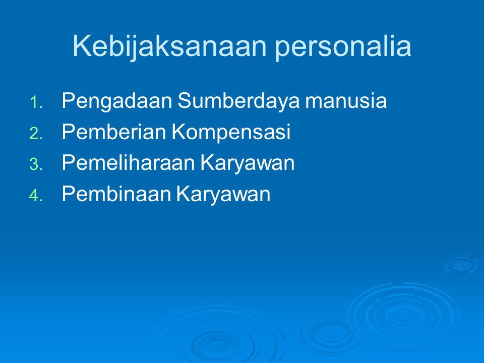 Kebijaksanaan personalia 1. 1. Pengadaan Sumberdaya manusia 2. 2. Pemberian Kompensasi 3. 3. Pemeliharaan Karyawan 4. 4. Pembinaan Karyawan