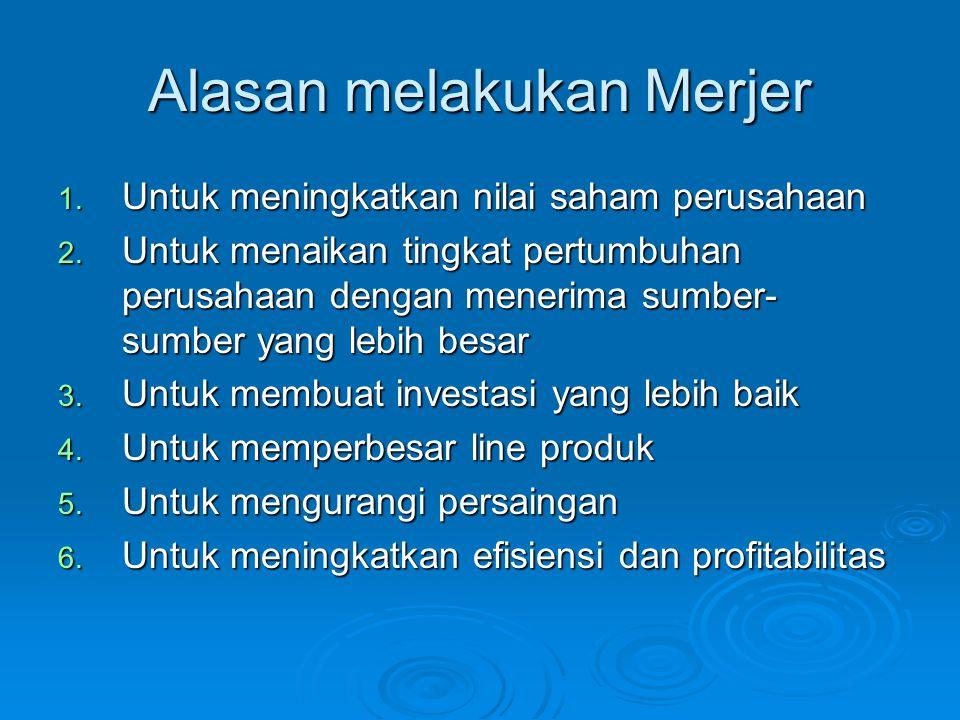 Alasan melakukan Merjer 1.Untuk meningkatkan nilai saham perusahaan 2.