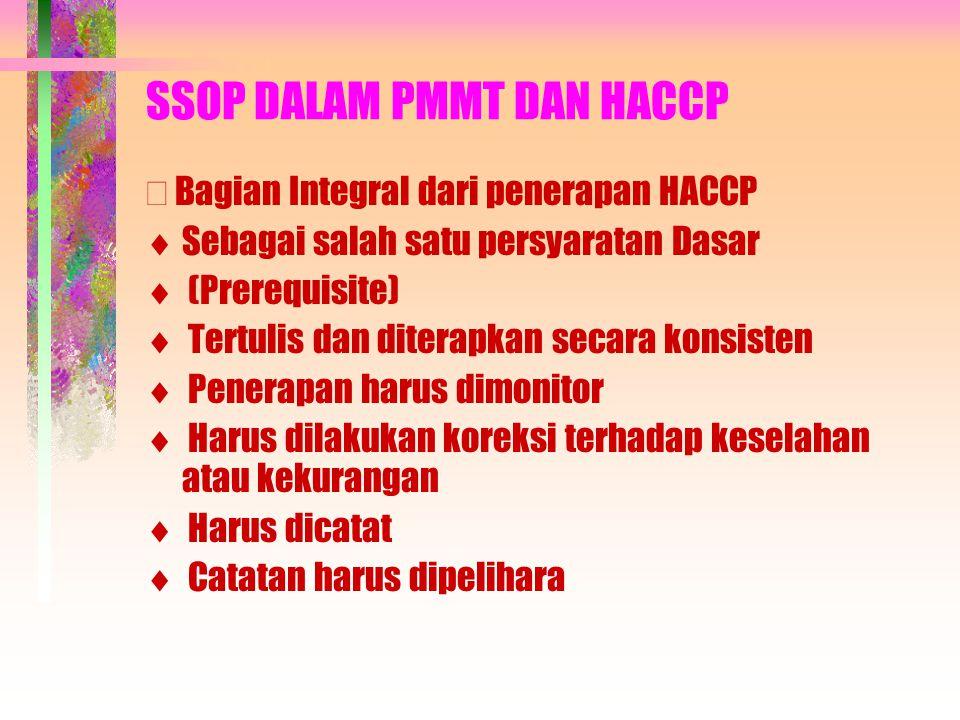 SSOP DALAM PMMT DAN HACCP  Bagian Integral dari penerapan HACCP  Sebagai salah satu persyaratan Dasar  (Prerequisite)  Tertulis dan diterapkan sec