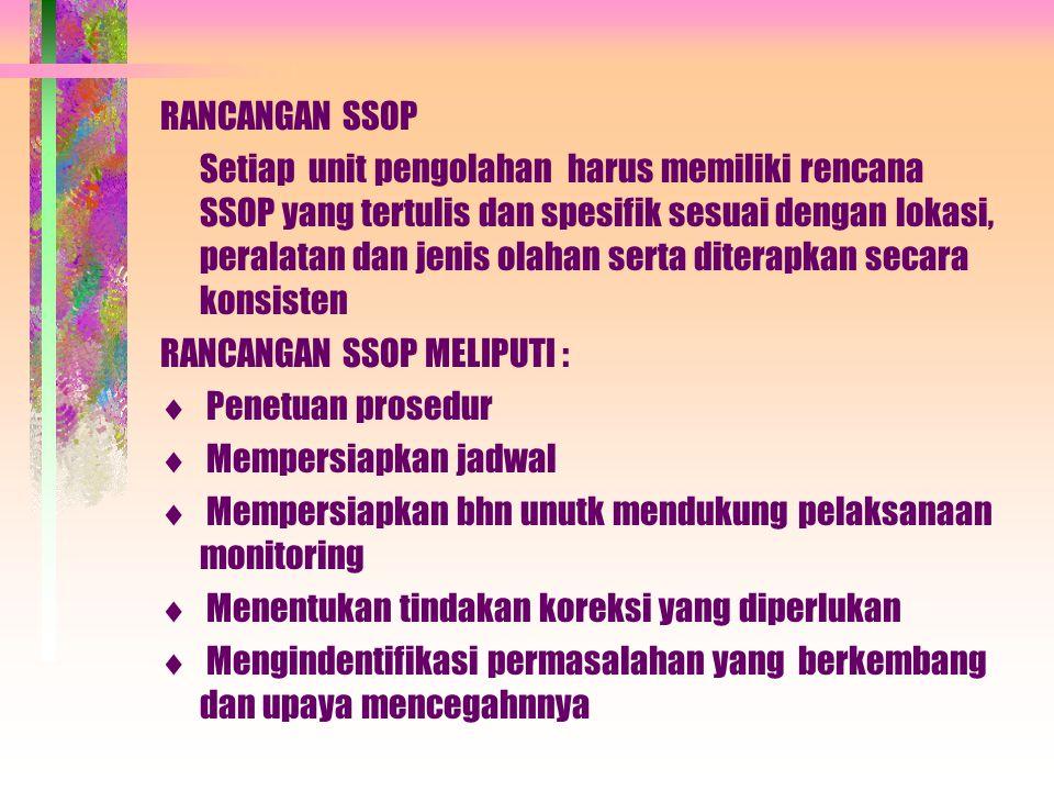 RANCANGAN SSOP Setiap unit pengolahan harus memiliki rencana SSOP yang tertulis dan spesifik sesuai dengan lokasi, peralatan dan jenis olahan serta di