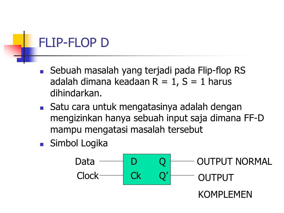 FLIP-FLOP D Sebuah masalah yang terjadi pada Flip-flop RS adalah dimana keadaan R = 1, S = 1 harus dihindarkan. Satu cara untuk mengatasinya adalah de