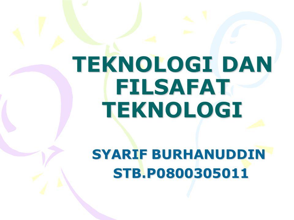 TEKNOLOGI DAN FILSAFAT TEKNOLOGI SYARIF BURHANUDDIN STB.P0800305011 STB.P0800305011