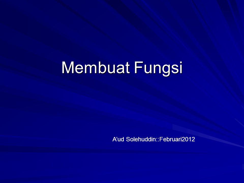 Membuat Fungsi A'ud Solehuddin::Februari2012