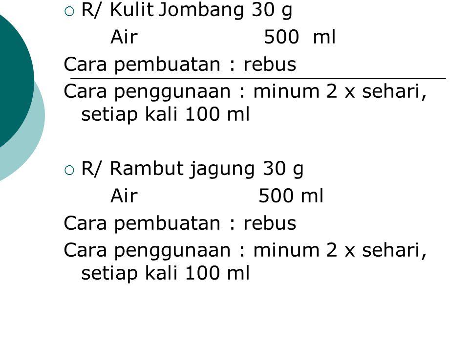  R/ Kulit Jombang 30 g Air 500 ml Cara pembuatan : rebus Cara penggunaan : minum 2 x sehari, setiap kali 100 ml  R/ Rambut jagung 30 g Air 500 ml Ca