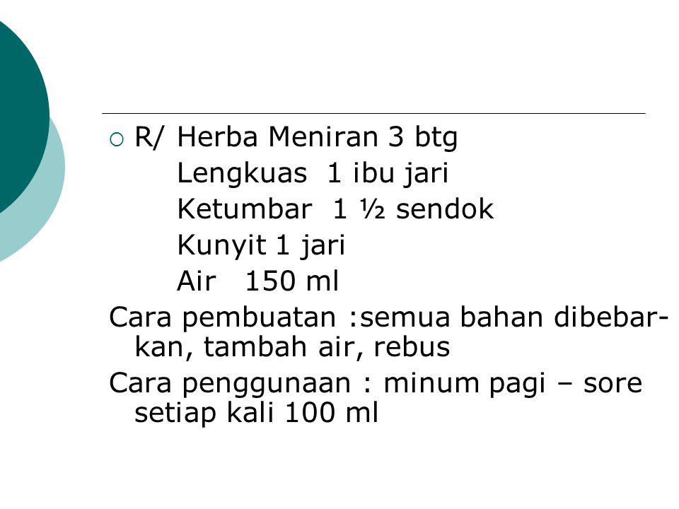  R/Herba Meniran 3 btg Lengkuas 1 ibu jari Ketumbar 1 ½ sendok Kunyit 1 jari Air 150 ml Cara pembuatan :semua bahan dibebar- kan, tambah air, rebus C
