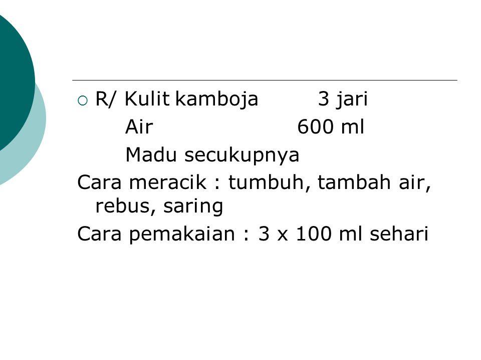  R/ Kulit kamboja3 jari Air 600 ml Madu secukupnya Cara meracik : tumbuh, tambah air, rebus, saring Cara pemakaian : 3 x 100 ml sehari