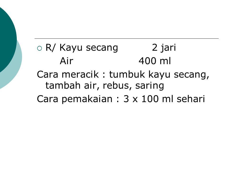  R/ Kayu secang2 jari Air 400 ml Cara meracik : tumbuk kayu secang, tambah air, rebus, saring Cara pemakaian : 3 x 100 ml sehari