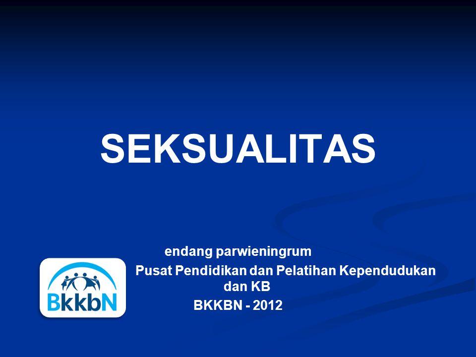 SEKSUALITAS endang parwieningrum Pusat Pendidikan dan Pelatihan Kependudukan dan KB BKKBN - 2012