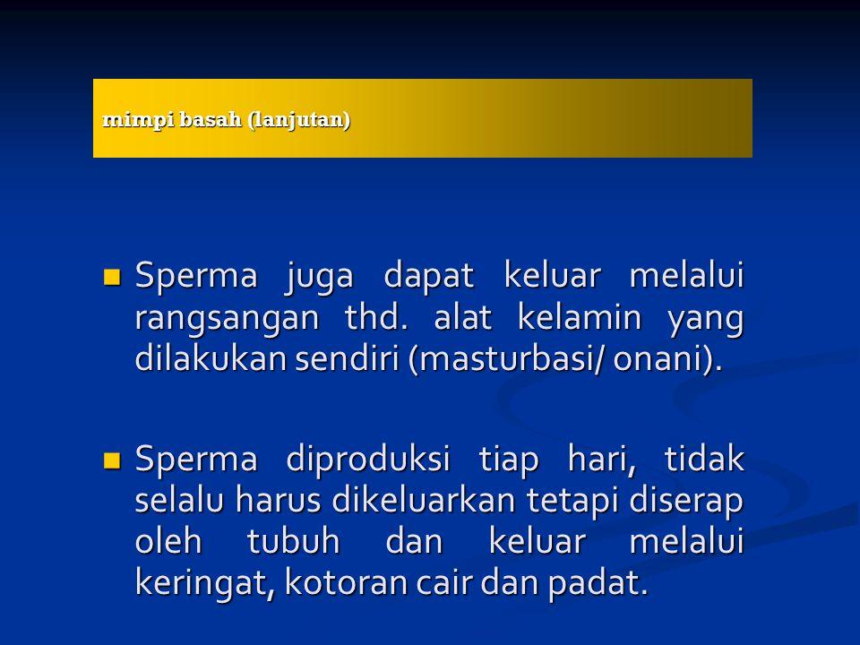 Sperma juga dapat keluar melalui rangsangan thd.