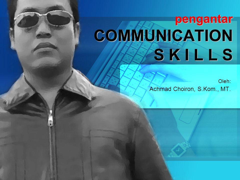 pengantar COMMUNICATION S K I L L S Oleh: Achmad Choiron, S.Kom., MT.