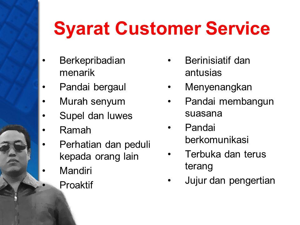 Syarat Customer Service Berkepribadian menarik Pandai bergaul Murah senyum Supel dan luwes Ramah Perhatian dan peduli kepada orang lain Mandiri Proakt
