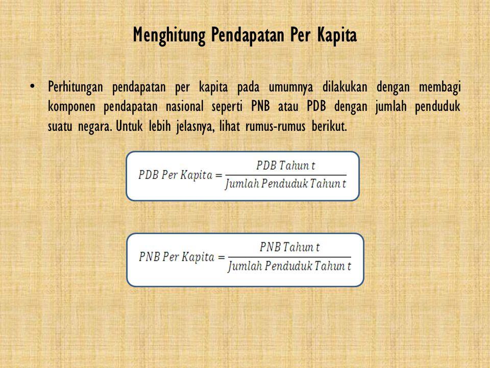 Perhitungan pendapatan per kapita pada umumnya dilakukan dengan membagi komponen pendapatan nasional seperti PNB atau PDB dengan jumlah penduduk suatu