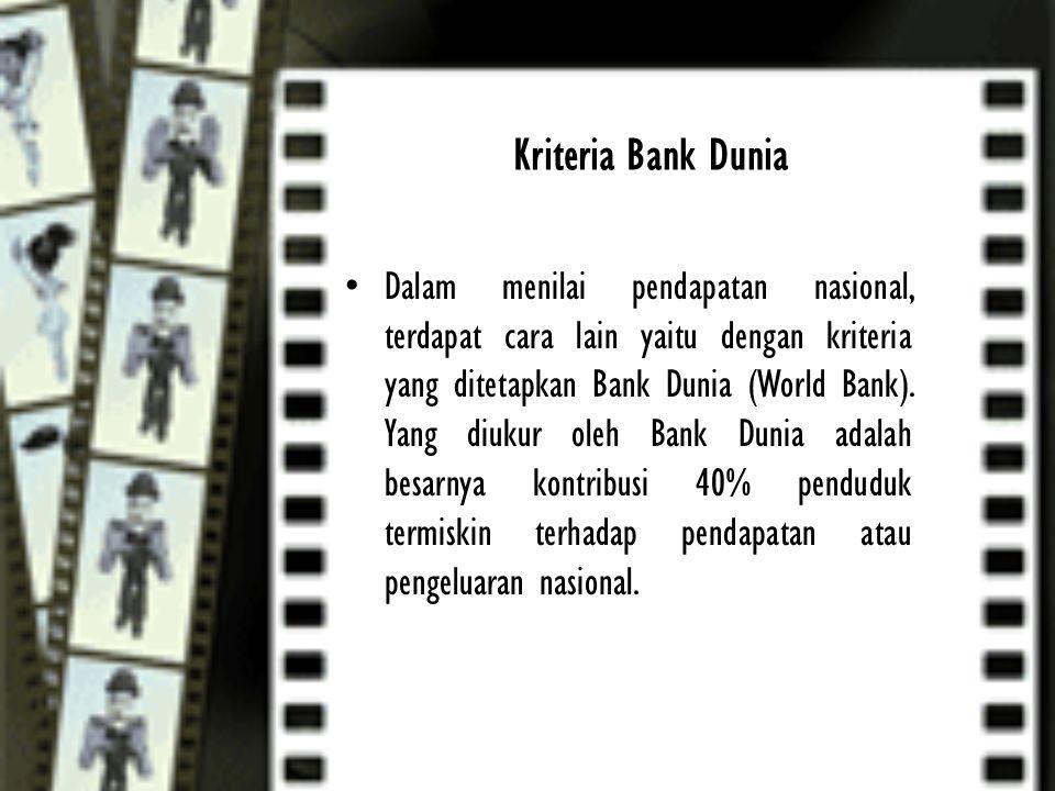 Kriteria Bank Dunia Dalam menilai pendapatan nasional, terdapat cara lain yaitu dengan kriteria yang ditetapkan Bank Dunia (World Bank). Yang diukur o