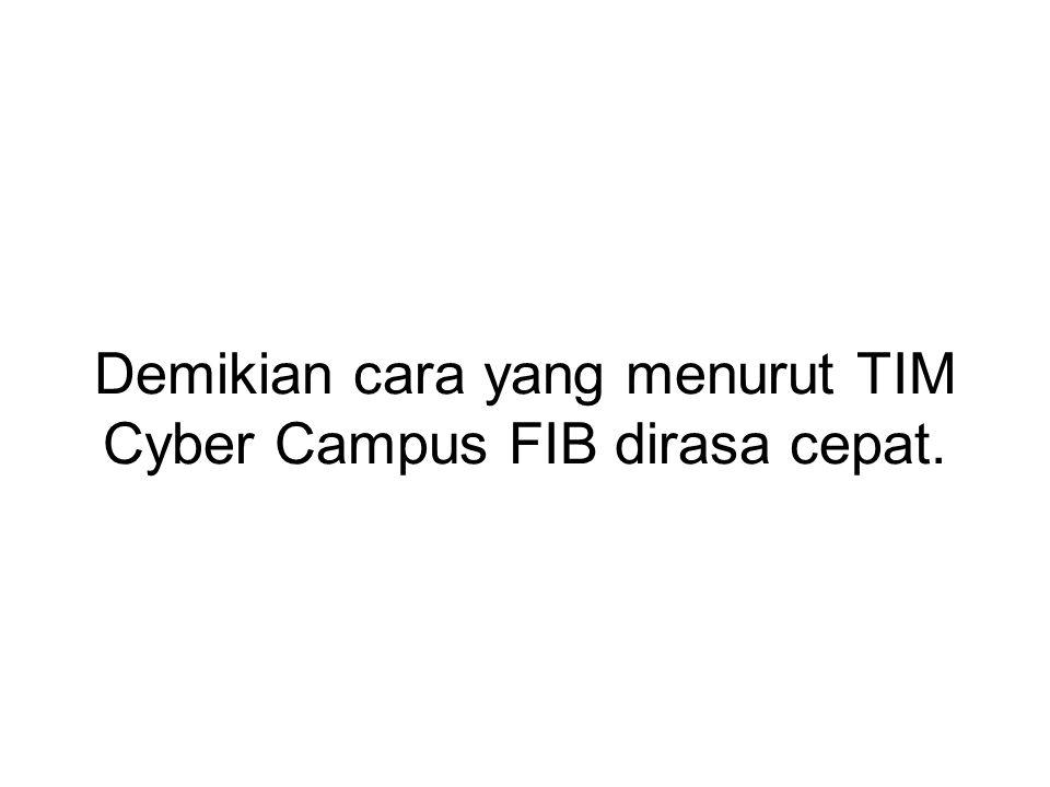 Demikian cara yang menurut TIM Cyber Campus FIB dirasa cepat.