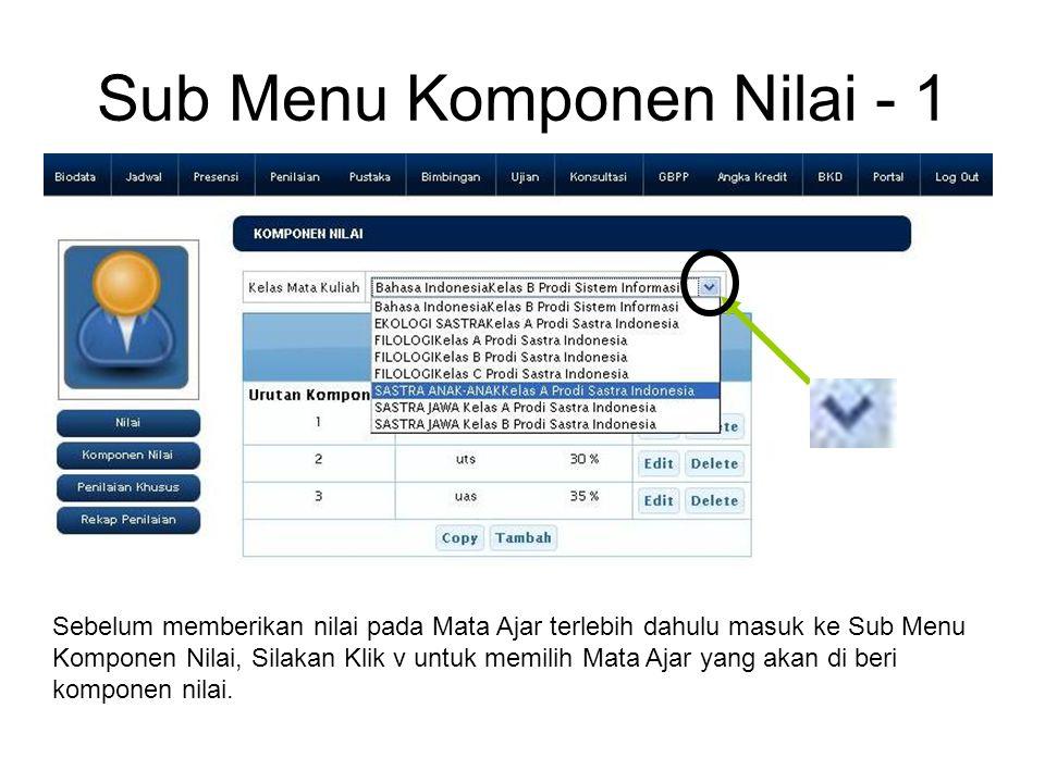 Sub Menu Komponen Nilai - 1 Sebelum memberikan nilai pada Mata Ajar terlebih dahulu masuk ke Sub Menu Komponen Nilai, Silakan Klik v untuk memilih Mata Ajar yang akan di beri komponen nilai.
