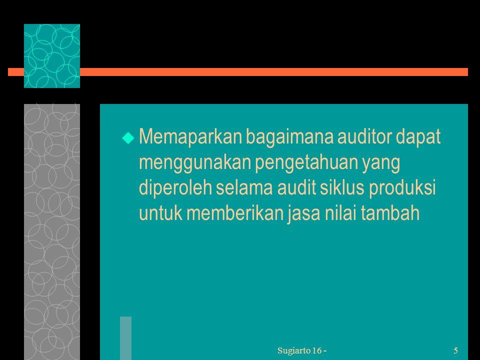 Sugiarto 16 -5  Memaparkan bagaimana auditor dapat menggunakan pengetahuan yang diperoleh selama audit siklus produksi untuk memberikan jasa nilai tambah