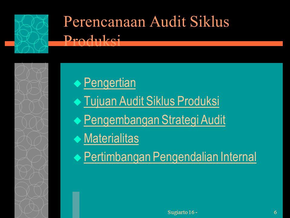 Sugiarto 16 -6 Perencanaan Audit Siklus Produksi  Pengertian  Tujuan Audit Siklus Produksi  Pengembangan Strategi Audit  Materialitas  Pertimbangan Pengendalian Internal