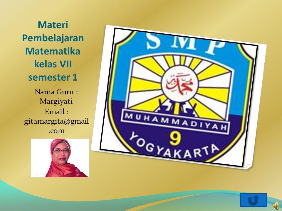 Materi Pembelajaran Matematika kelas VII semester 1 Nama Guru : Margiyati Email : gitamargita@gmail.com
