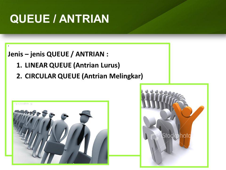ARRAY (LARIK) Jenis – jenis QUEUE / ANTRIAN : 1.LINEAR QUEUE (Antrian Lurus) 2.CIRCULAR QUEUE (Antrian Melingkar) QUEUE / ANTRIAN