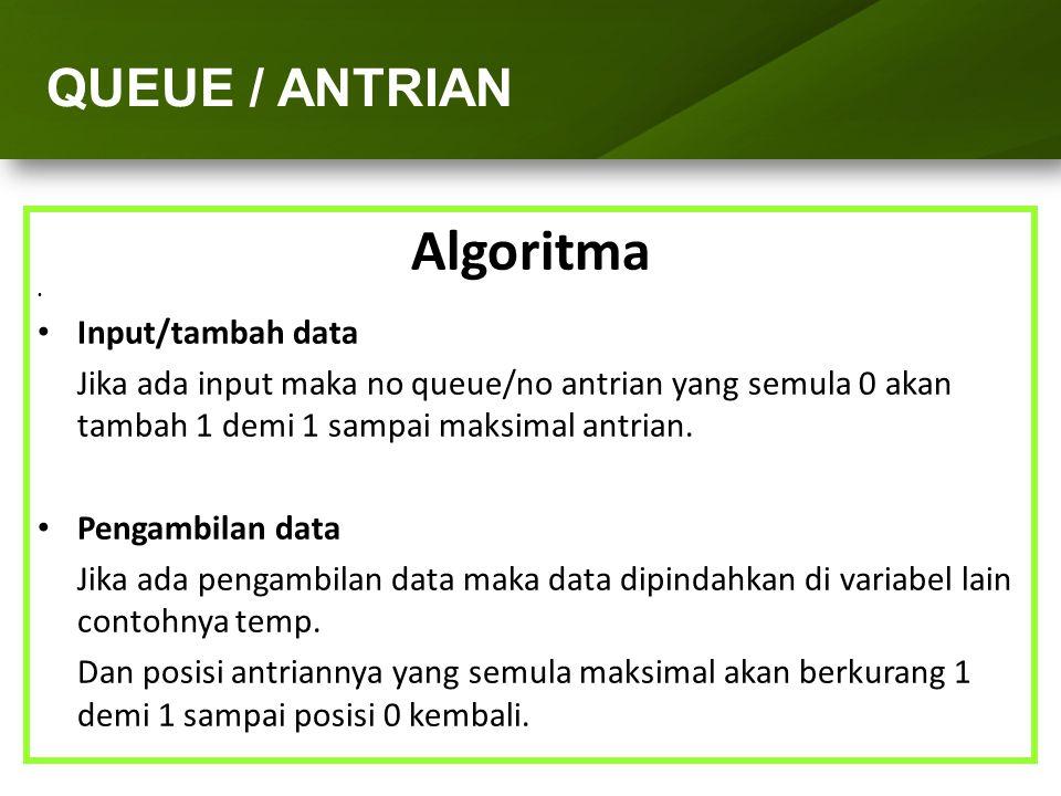 ARRAY (LARIK) Algoritma Input/tambah data Jika ada input maka no queue/no antrian yang semula 0 akan tambah 1 demi 1 sampai maksimal antrian. Pengambi