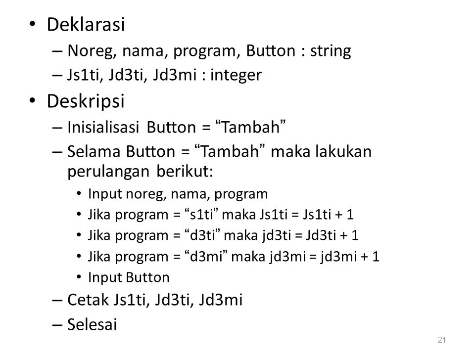 "Deklarasi – Noreg, nama, program, Button : string – Js1ti, Jd3ti, Jd3mi : integer Deskripsi – Inisialisasi Button = ""Tambah"" – Selama Button = ""Tambah"