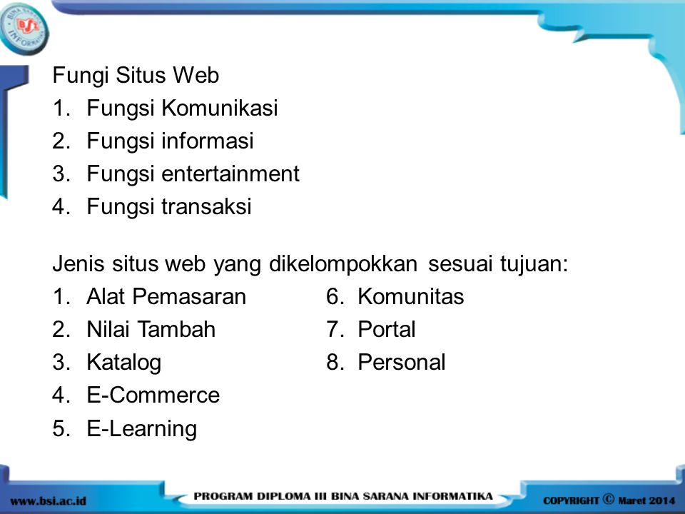 Fungi Situs Web 1.Fungsi Komunikasi 2.Fungsi informasi 3.Fungsi entertainment 4.Fungsi transaksi Jenis situs web yang dikelompokkan sesuai tujuan: 1.A