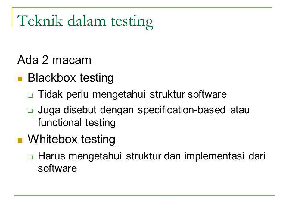 Teknik dalam testing Ada 2 macam Blackbox testing  Tidak perlu mengetahui struktur software  Juga disebut dengan specification-based atau functional