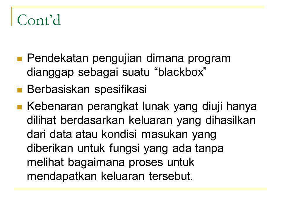 "Cont'd Pendekatan pengujian dimana program dianggap sebagai suatu ""blackbox"" Berbasiskan spesifikasi Kebenaran perangkat lunak yang diuji hanya diliha"