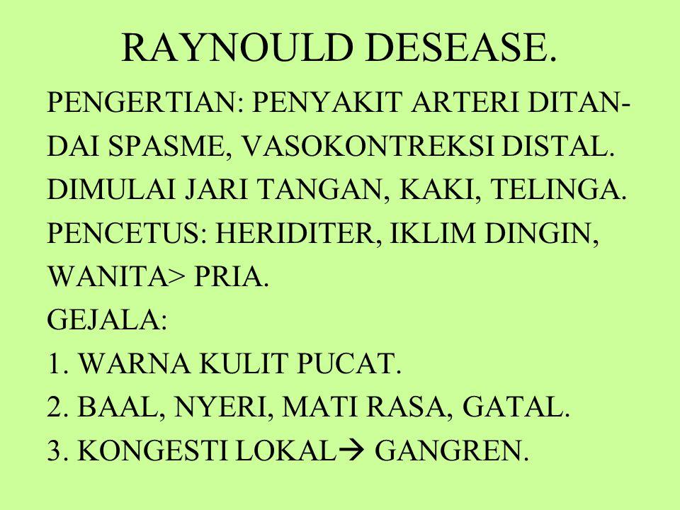 RAYNOULD DESEASE.PENGERTIAN: PENYAKIT ARTERI DITAN- DAI SPASME, VASOKONTREKSI DISTAL.