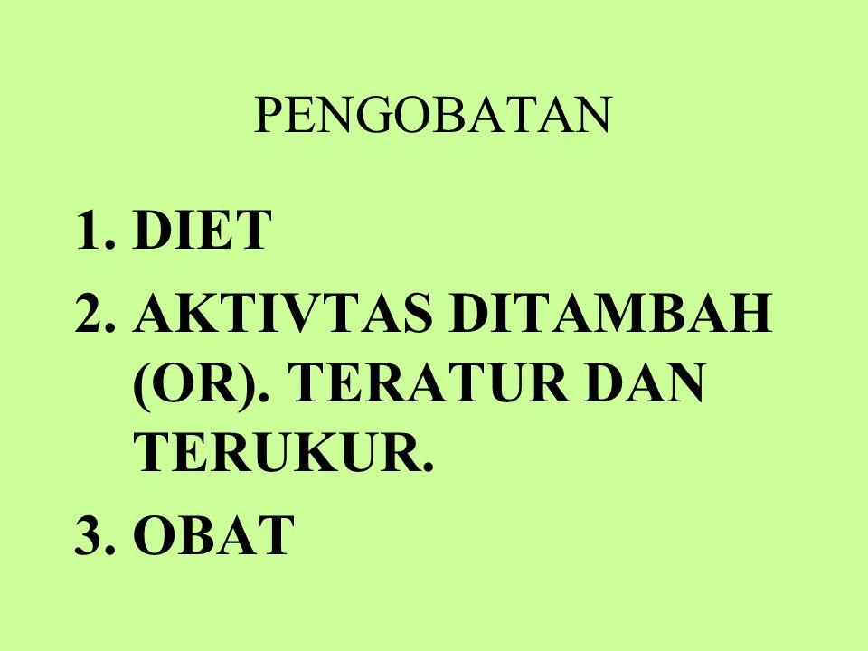PENGOBATAN 1.DIET 2.AKTIVTAS DITAMBAH (OR). TERATUR DAN TERUKUR. 3.OBAT