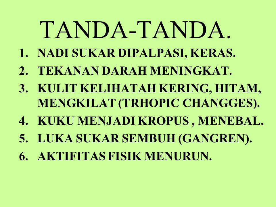 TANDA-TANDA.1.NADI SUKAR DIPALPASI, KERAS. 2.TEKANAN DARAH MENINGKAT.
