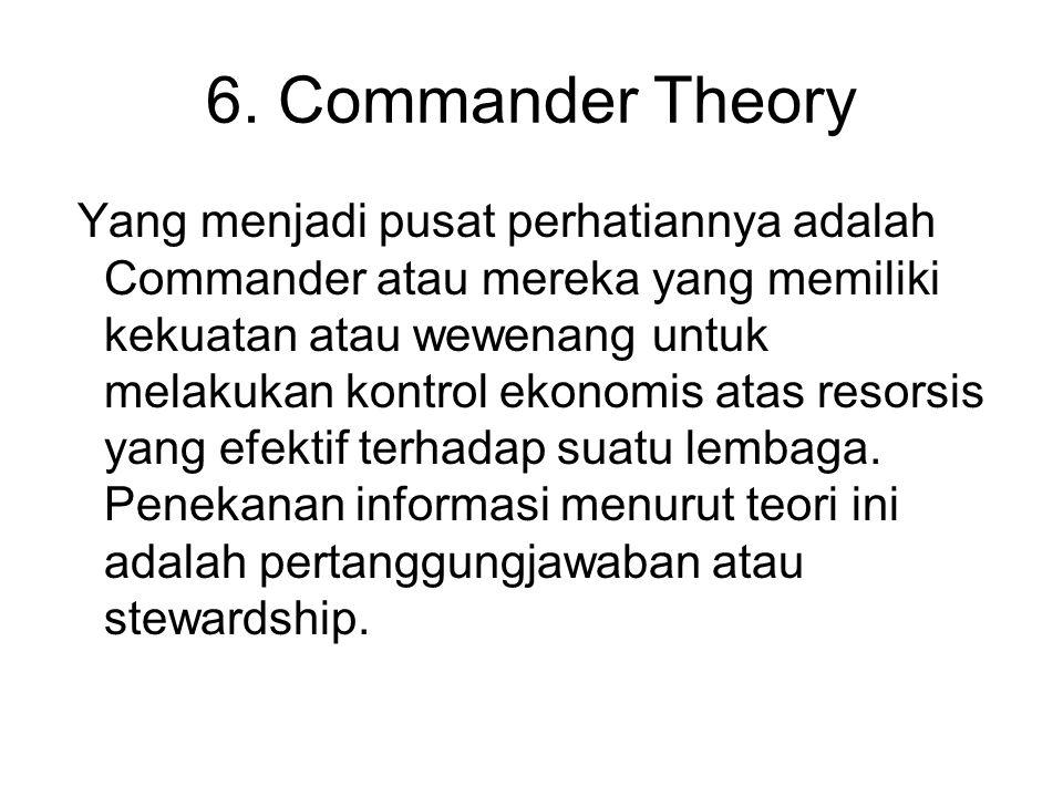 6. Commander Theory Yang menjadi pusat perhatiannya adalah Commander atau mereka yang memiliki kekuatan atau wewenang untuk melakukan kontrol ekonomis