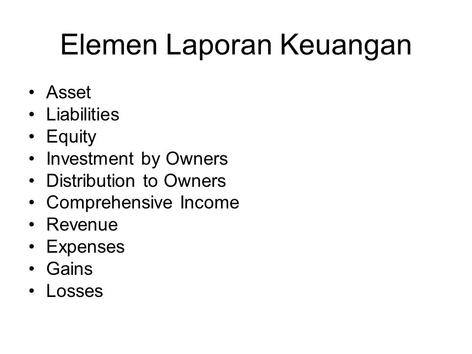 Elemen Laporan Keuangan Asset Liabilities Equity Investment by Owners Distribution to Owners Comprehensive Income Revenue Expenses Gains Losses
